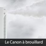 Le Canon à brouillard